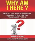 Why Am I Here: How To Find Your Purpose And Start Living The Life You Were Meant To Live (how to find happiness, how to find fulfilling work, how to ... to be happy, change your life, goal setting)