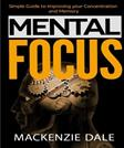 Mental Focus: Simple Guide to Improving your Concentration and Memory