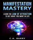 Manifestation Mastery: Your Mindset Can Attract Money, Happiness, Success And An