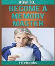 How To Become a Memory Master: Quick Start Guide