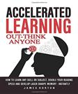 Accelerated Learning: How To Learn Any Skill Or Subject, Double Your Reading Spe