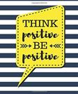 Think Positive Be Positive: White Stripes - 100 Pages - Blank Page Lined Journal Notebook (Inspirational Notebooks)