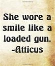 She wore a smile like a loaded gun. -Atticus: Atticus Greek Philosophy Writing Journal Lined, Diary, Notebook for Men & Women (Philosophy Power)