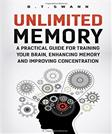 Unlimited Memory: A Practical Guide for Training Your Brain, Enhancing Memory an (Advanced Learning, Mind Training, Mental Training To Learn Faster, Remember Everything And Be More Productive)