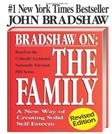 Bradshaw On: The Family: A New Way of Creating Solid Self-Esteem, by Bradshaw