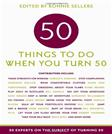 50 Things to Do When You Turn 50: 50 Experts on the Subject of Turning 50