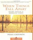 When Things Fall Apart: Heard Advice for Difficult Times, by Chodron