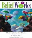 BeliefWorks: The Art of Living Your Dreams