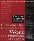 Crossing the Unknown Sea: Work as a Pilgrimage of Identity, by Whyte