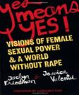 Yes Means Yes!: Visions of Female Sexual Power and A World Without Rape, by Friedman