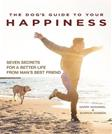 The Dogs Guide to Your Happiness: Seven Secrets for a Better Life from Mans Best Friend