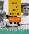 Your Life Isnt for You: A Selfish Persons Guide to Being Selfless