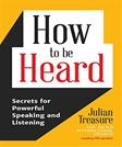 How to be Heard: Secrets for Powerful Speaking and Listening