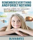 Remember Everything and Forget Nothing: Simple Steps to Memory Improvement