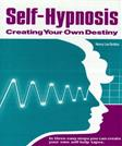 Self Hypnosis: Creating Your Own Destiny