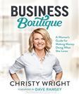 Christy Wrights Business Boutiques:: A Womans Guide for Making Money Doing What She Loves