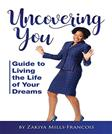 Uncovering You: Guide to Living the Life of Your Dreams