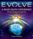 Evolve: A Near-Death Experience From Chaos to Clarity