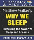 Summary and Analysis: Matthew Walkers Why We Sleep: Unlocking The Power of Sleep and Dreams