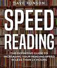 Speed Reading: The Definitive Guide to Increasing Your Reading Sspeed in Less Than 24 Hours