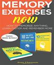 Memory Exercises Now: How to Memorize Anything, Learn Faster and Remember More