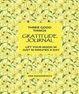 Three Good Things Gratitude Journal: Lift Your Mood In Just 10 Minutes A Day