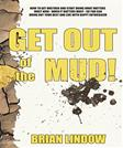 Get Out of the Mud: How to get unstuck and start doing what matters most now, when it matters most, so that you can bring out your best and live with happy enthusiasm