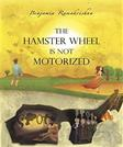 The Hamster Wheel Is Not Motorized: Busting 22 myths that seemingly restrain us from being fully alive